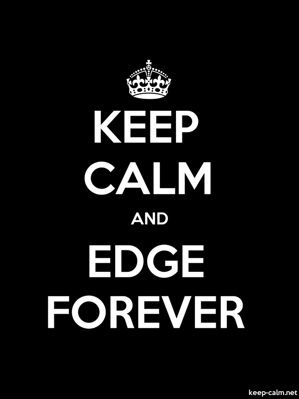 KEEP CALM AND EDGE FOREVER - white/black - Default (600x800)