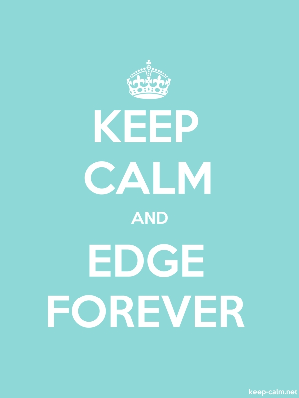 KEEP CALM AND EDGE FOREVER - white/lightblue - Default (600x800)