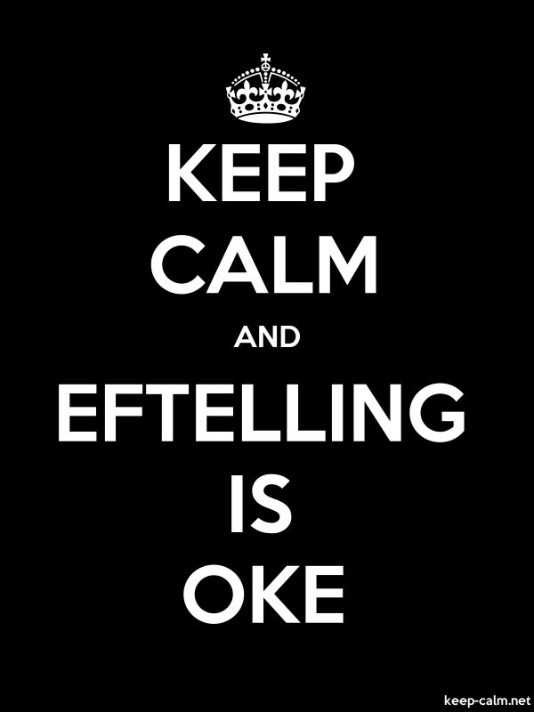 KEEP CALM AND EFTELLING IS OKE - white/black - Default (600x800)
