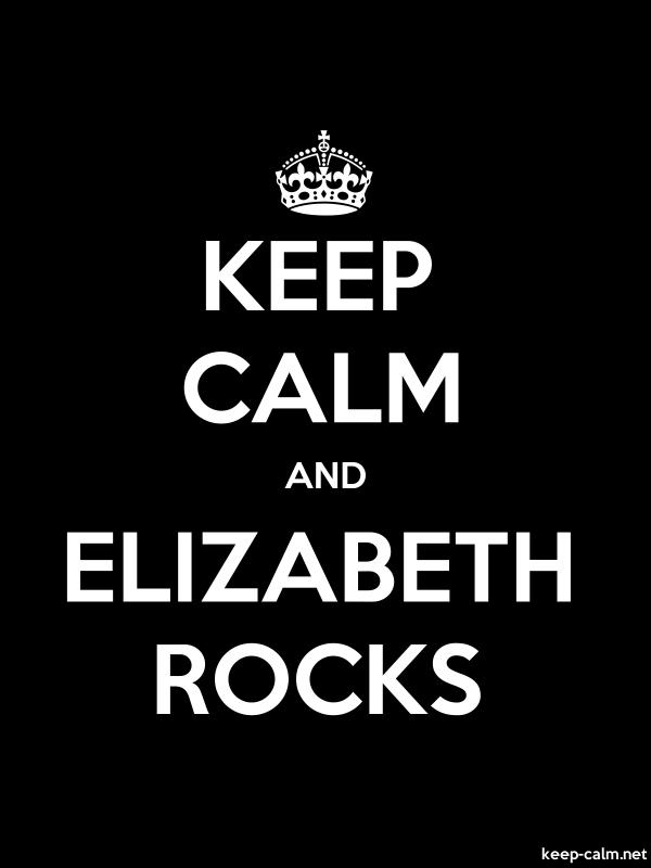 KEEP CALM AND ELIZABETH ROCKS - white/black - Default (600x800)