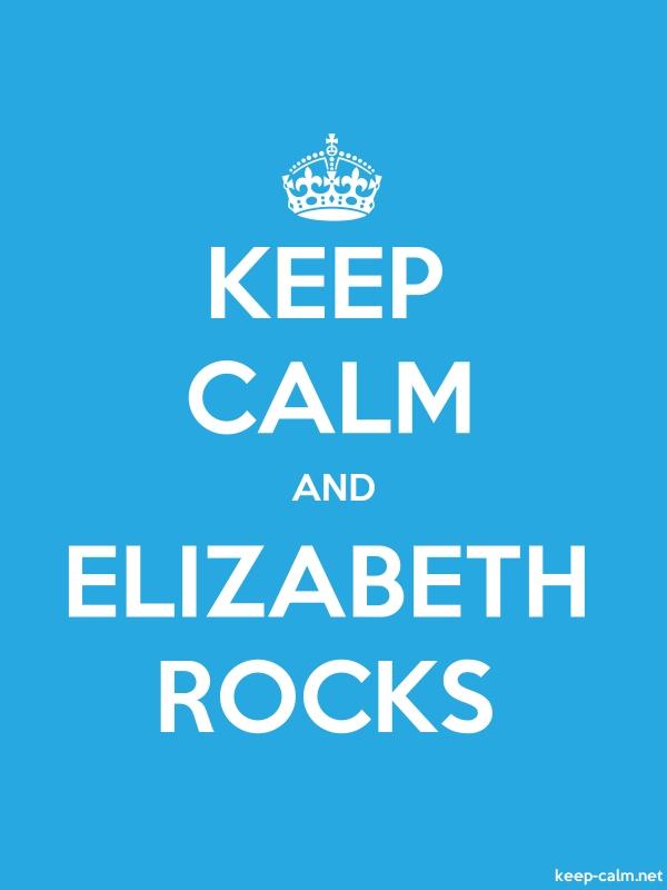 KEEP CALM AND ELIZABETH ROCKS - white/blue - Default (600x800)