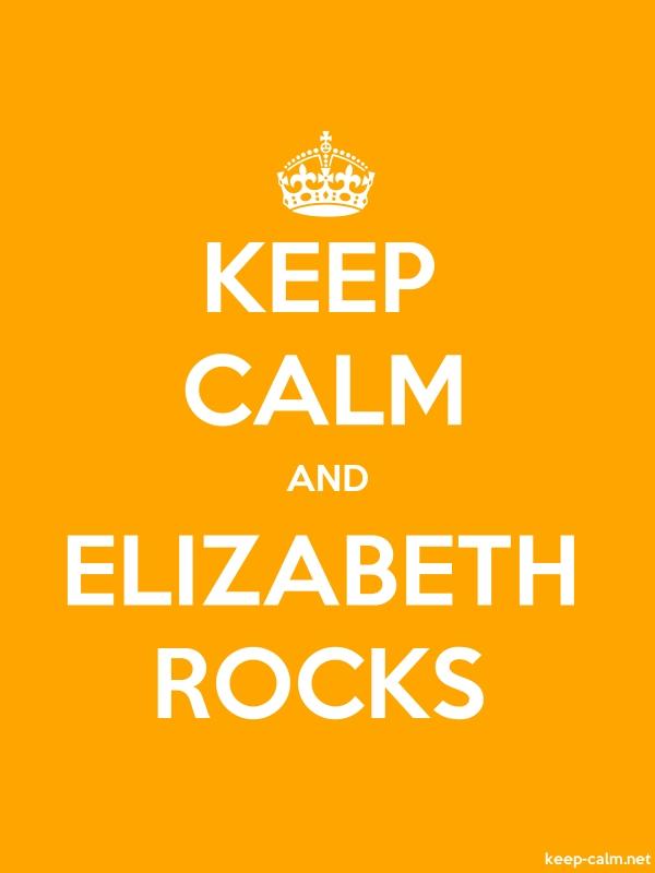 KEEP CALM AND ELIZABETH ROCKS - white/orange - Default (600x800)