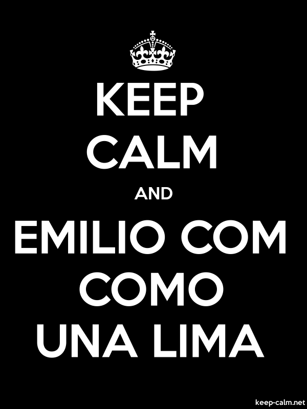 KEEP CALM AND EMILIO COM COMO UNA LIMA - white/black - Default (600x800)