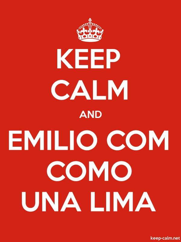 KEEP CALM AND EMILIO COM COMO UNA LIMA - white/red - Default (600x800)