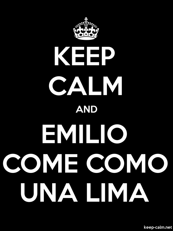 KEEP CALM AND EMILIO COME COMO UNA LIMA - white/black - Default (600x800)