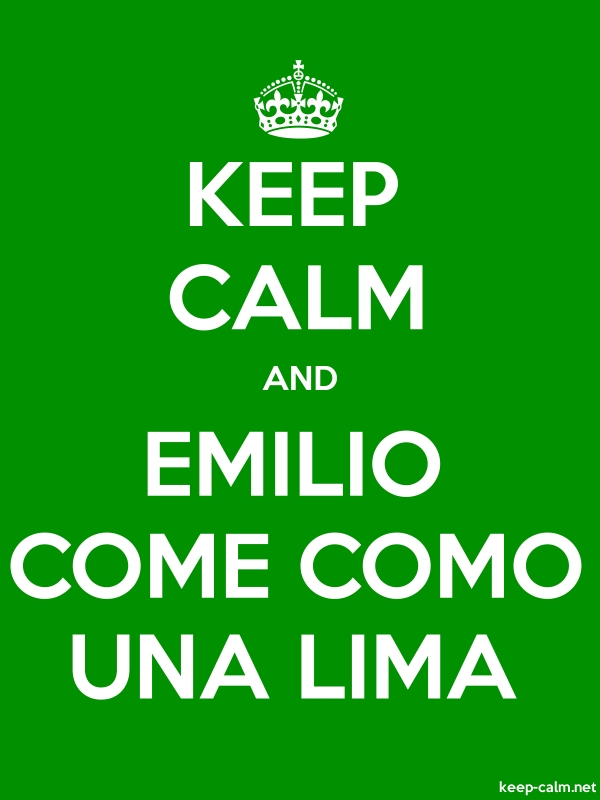 KEEP CALM AND EMILIO COME COMO UNA LIMA - white/green - Default (600x800)