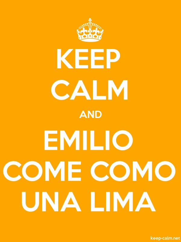 KEEP CALM AND EMILIO COME COMO UNA LIMA - white/orange - Default (600x800)