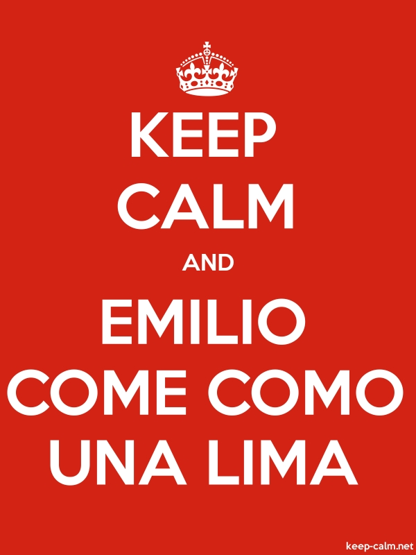 KEEP CALM AND EMILIO COME COMO UNA LIMA - white/red - Default (600x800)