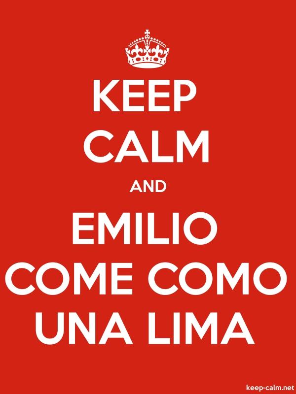 KEEP CALM AND EMILIO COME COMO UNA LIMA - white/red - Default (600x800)