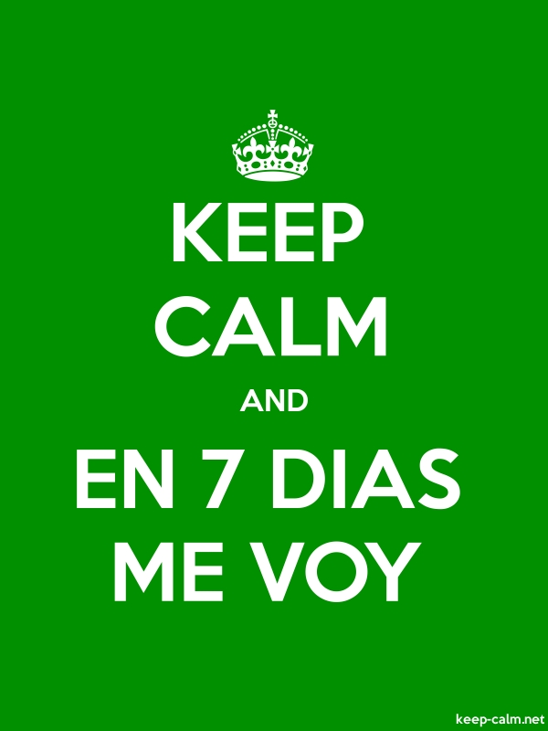 KEEP CALM AND EN 7 DIAS ME VOY - white/green - Default (600x800)