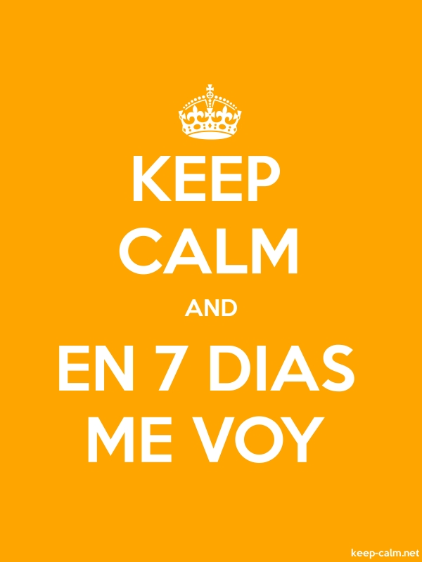 KEEP CALM AND EN 7 DIAS ME VOY - white/orange - Default (600x800)