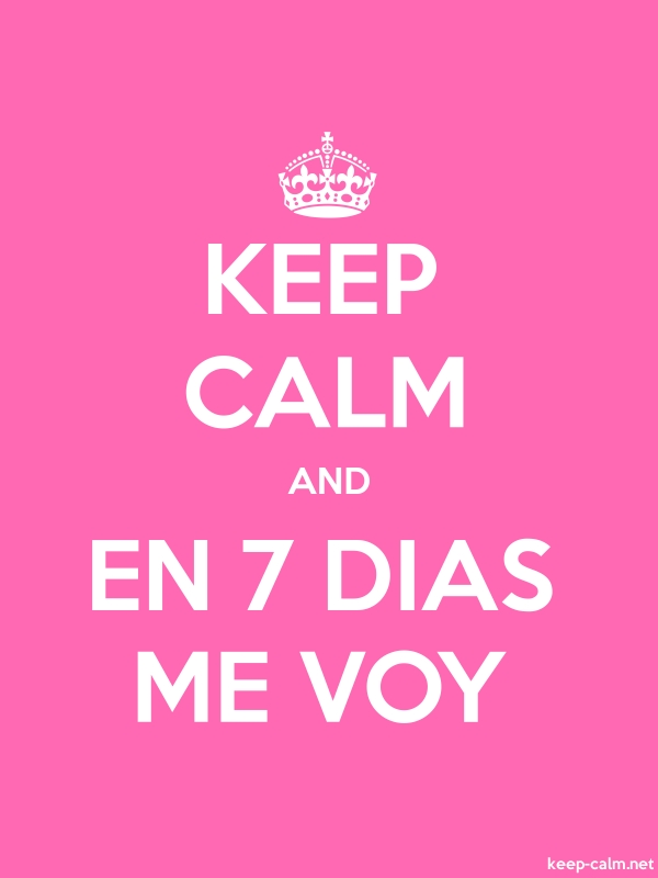 KEEP CALM AND EN 7 DIAS ME VOY - white/pink - Default (600x800)