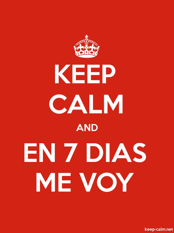 KEEP CALM AND EN 7 DIAS ME VOY - white/red - Default (600x800)