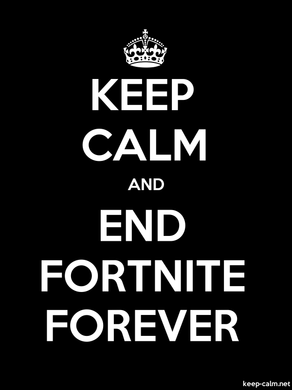 KEEP CALM AND END FORTNITE FOREVER - white/black - Default (600x800)