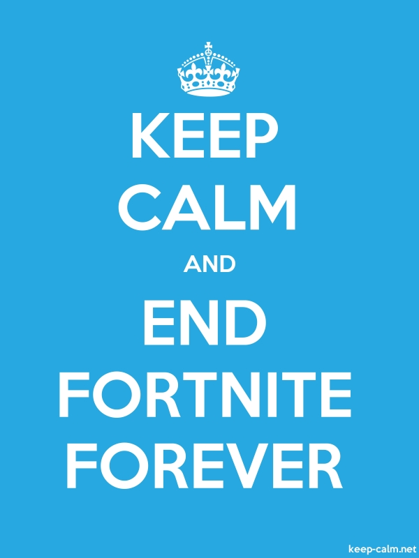 KEEP CALM AND END FORTNITE FOREVER - white/blue - Default (600x800)