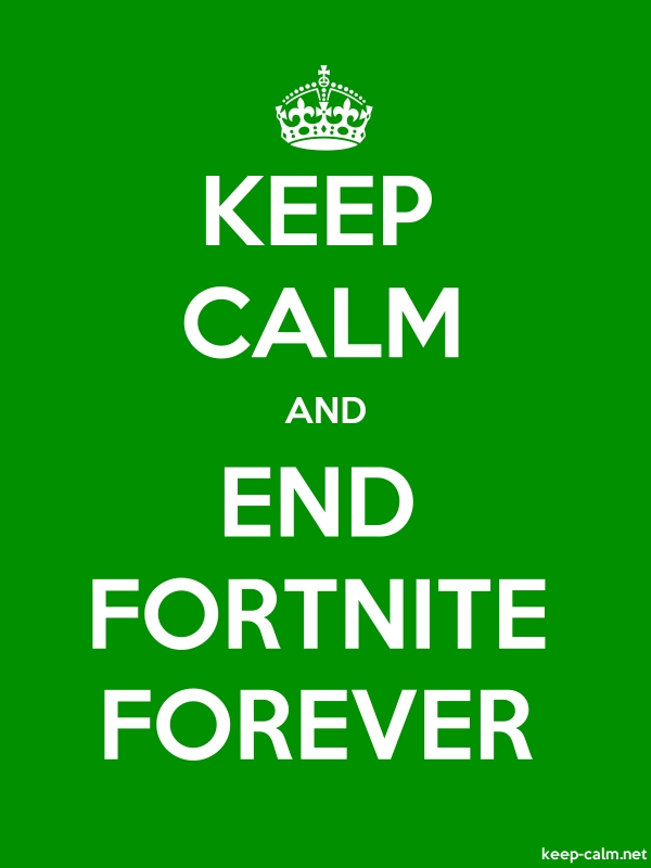 KEEP CALM AND END FORTNITE FOREVER - white/green - Default (600x800)