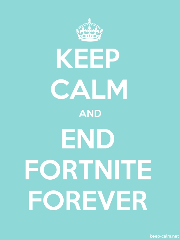 KEEP CALM AND END FORTNITE FOREVER - white/lightblue - Default (600x800)