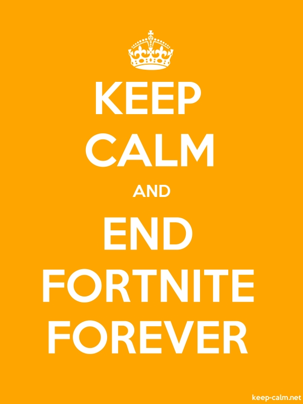 KEEP CALM AND END FORTNITE FOREVER - white/orange - Default (600x800)