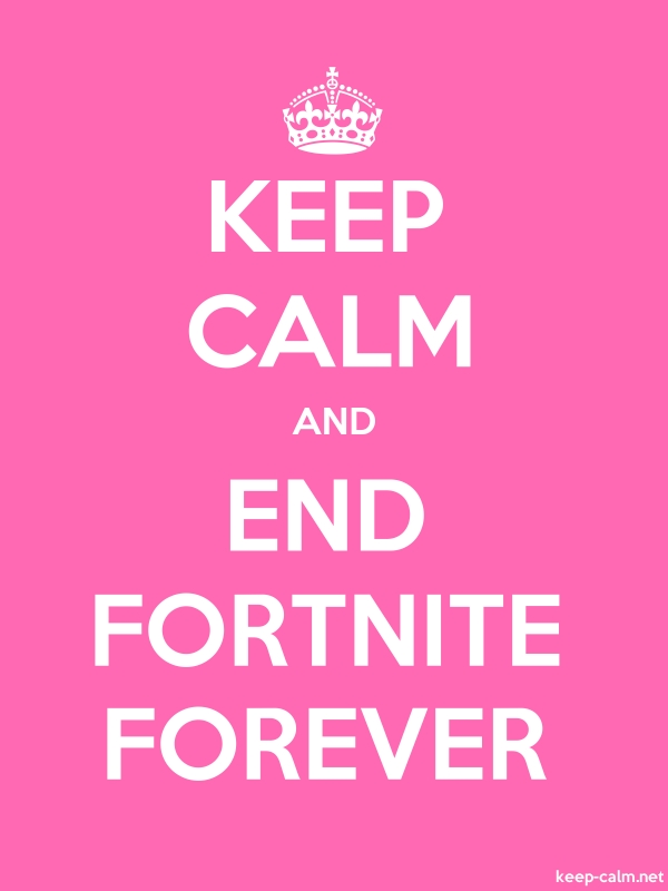KEEP CALM AND END FORTNITE FOREVER - white/pink - Default (600x800)