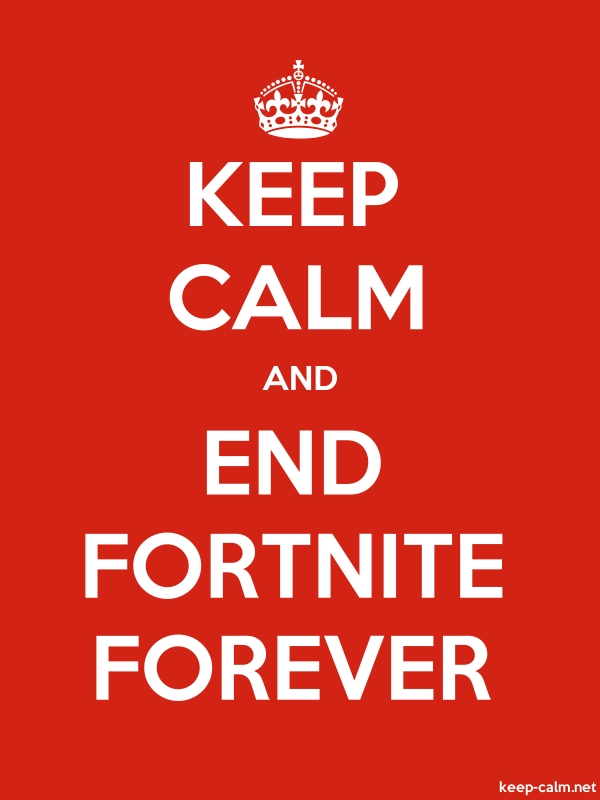 KEEP CALM AND END FORTNITE FOREVER - white/red - Default (600x800)