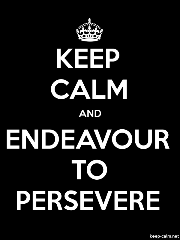 KEEP CALM AND ENDEAVOUR TO PERSEVERE - white/black - Default (600x800)