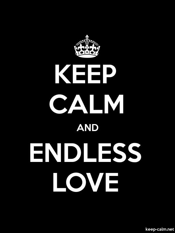 KEEP CALM AND ENDLESS LOVE - white/black - Default (600x800)
