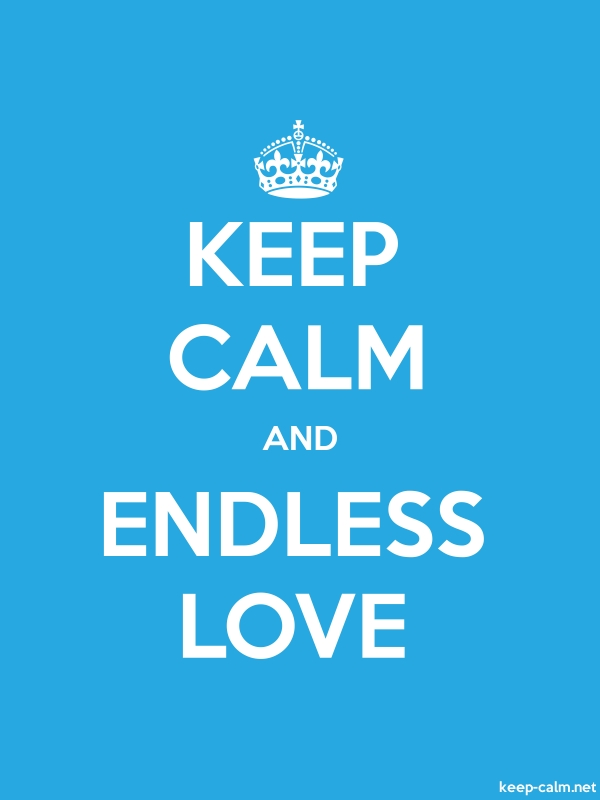 KEEP CALM AND ENDLESS LOVE - white/blue - Default (600x800)