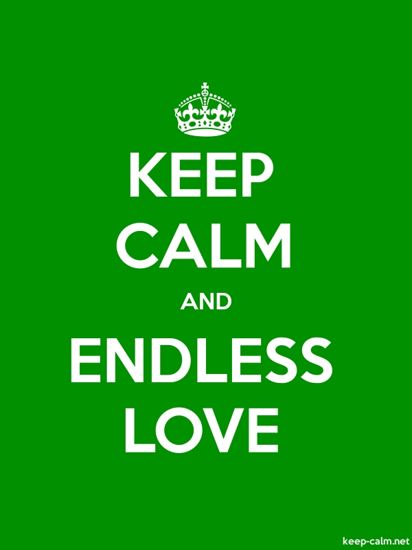 KEEP CALM AND ENDLESS LOVE - white/green - Default (600x800)