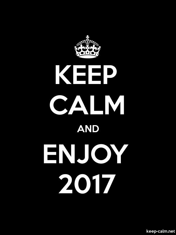 KEEP CALM AND ENJOY 2017 - white/black - Default (600x800)