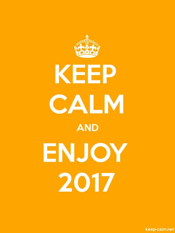KEEP CALM AND ENJOY 2017 - white/orange - Default (600x800)