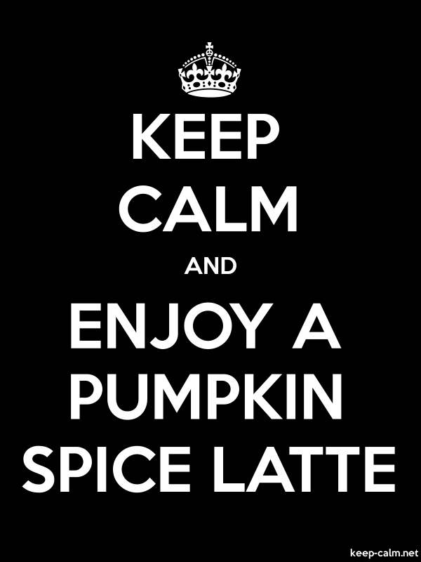 KEEP CALM AND ENJOY A PUMPKIN SPICE LATTE - white/black - Default (600x800)
