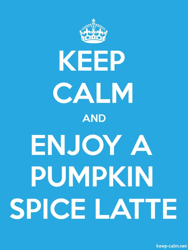 KEEP CALM AND ENJOY A PUMPKIN SPICE LATTE - white/blue - Default (600x800)