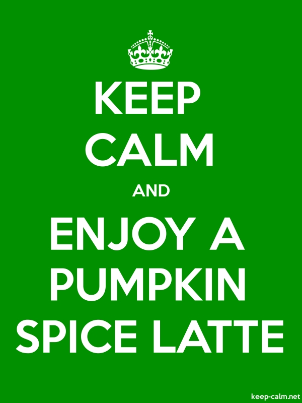 KEEP CALM AND ENJOY A PUMPKIN SPICE LATTE - white/green - Default (600x800)