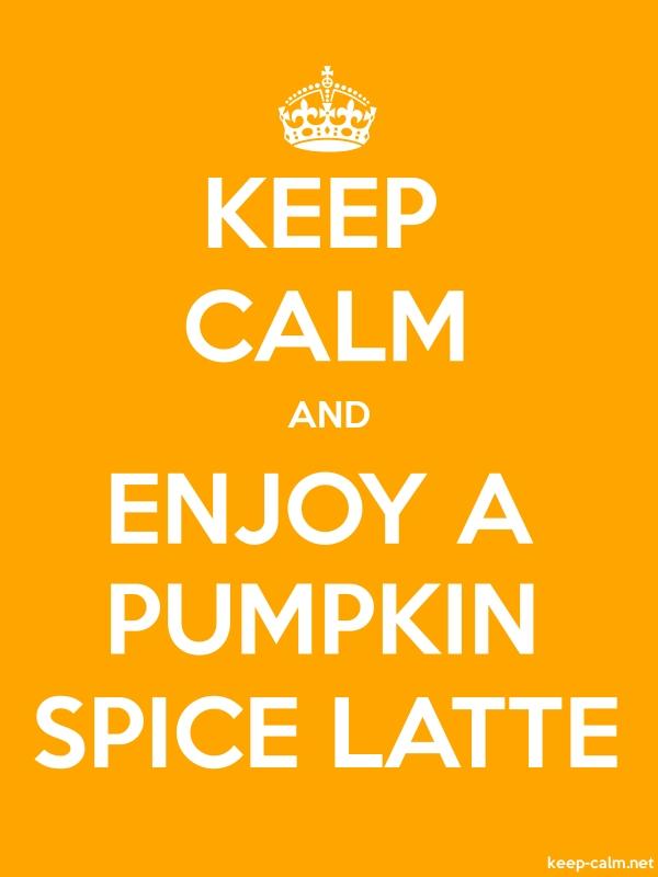 KEEP CALM AND ENJOY A PUMPKIN SPICE LATTE - white/orange - Default (600x800)