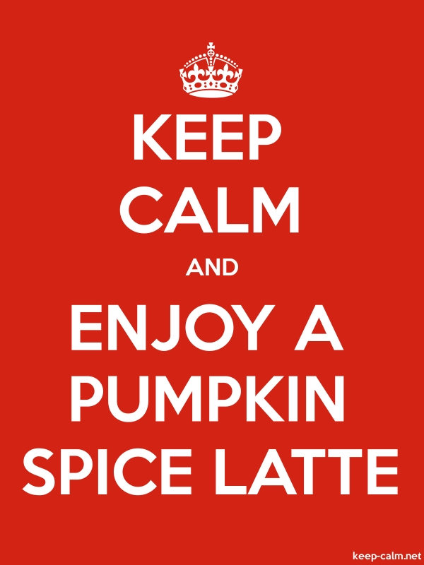 KEEP CALM AND ENJOY A PUMPKIN SPICE LATTE - white/red - Default (600x800)