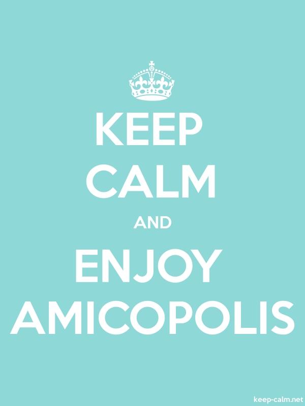 KEEP CALM AND ENJOY AMICOPOLIS - white/lightblue - Default (600x800)