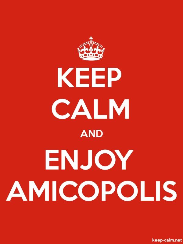 KEEP CALM AND ENJOY AMICOPOLIS - white/red - Default (600x800)