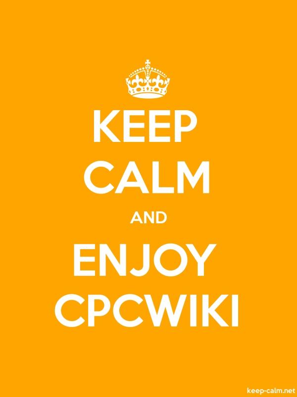 KEEP CALM AND ENJOY CPCWIKI - white/orange - Default (600x800)