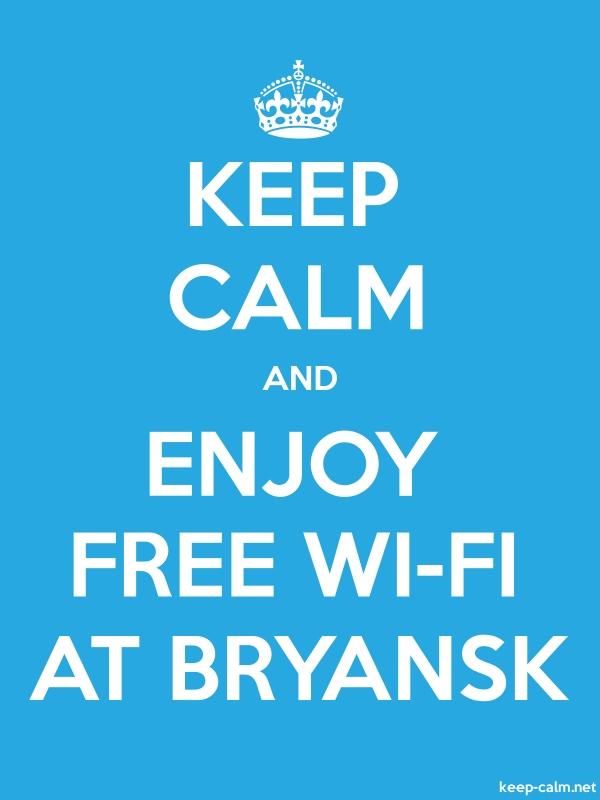 KEEP CALM AND ENJOY FREE WI-FI AT BRYANSK - white/blue - Default (600x800)