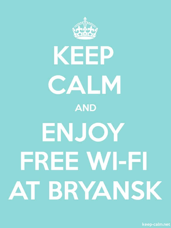 KEEP CALM AND ENJOY FREE WI-FI AT BRYANSK - white/lightblue - Default (600x800)