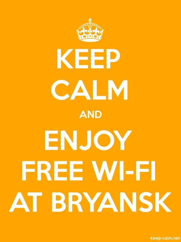 KEEP CALM AND ENJOY FREE WI-FI AT BRYANSK - white/orange - Default (600x800)