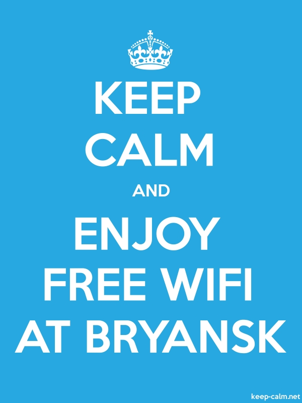 KEEP CALM AND ENJOY FREE WIFI AT BRYANSK - white/blue - Default (600x800)