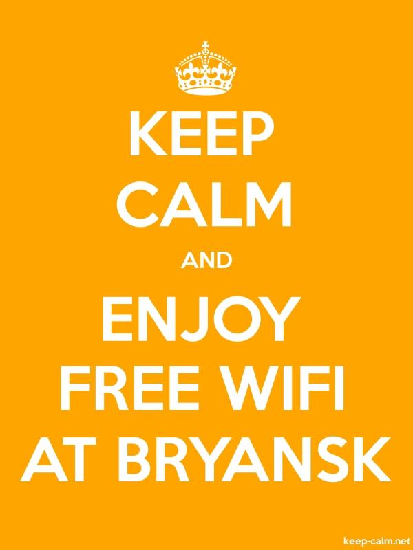 KEEP CALM AND ENJOY FREE WIFI AT BRYANSK - white/orange - Default (600x800)
