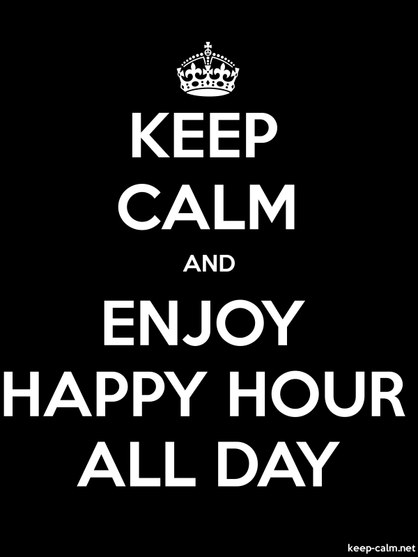 KEEP CALM AND ENJOY HAPPY HOUR ALL DAY - white/black - Default (600x800)