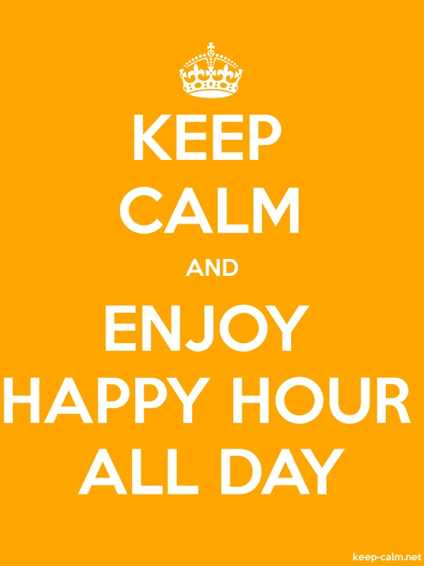 KEEP CALM AND ENJOY HAPPY HOUR ALL DAY - white/orange - Default (600x800)