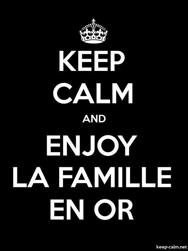 KEEP CALM AND ENJOY LA FAMILLE EN OR - white/black - Default (600x800)