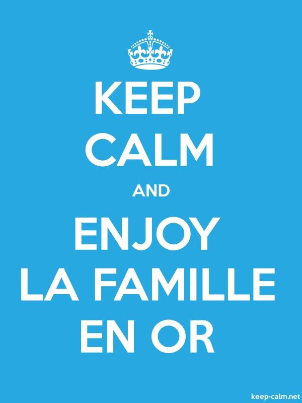 KEEP CALM AND ENJOY LA FAMILLE EN OR - white/blue - Default (600x800)