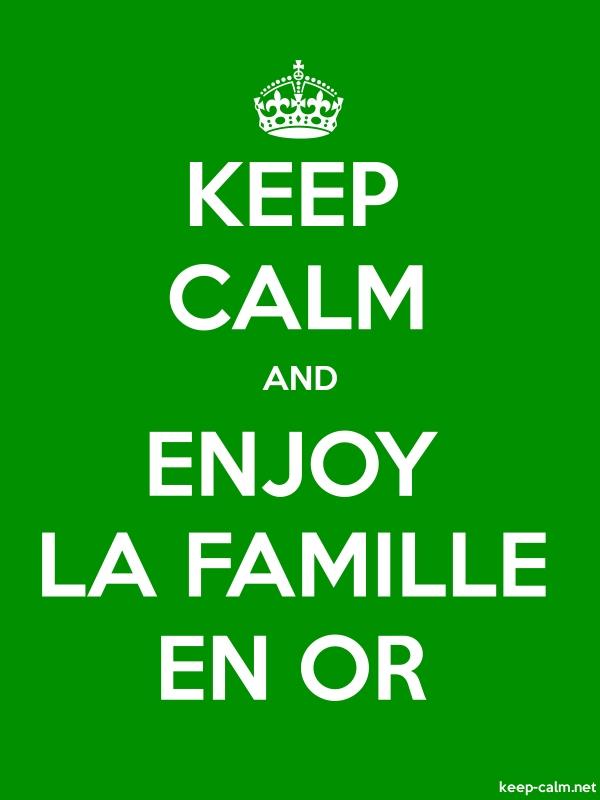 KEEP CALM AND ENJOY LA FAMILLE EN OR - white/green - Default (600x800)