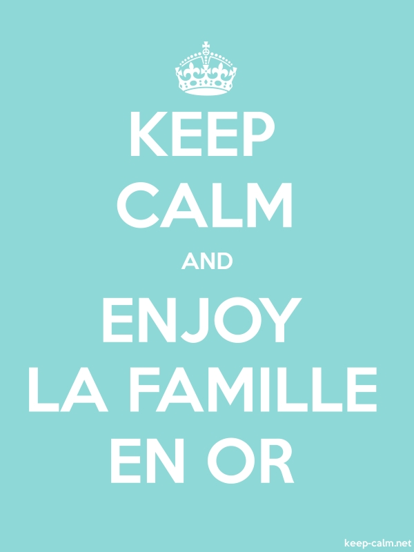 KEEP CALM AND ENJOY LA FAMILLE EN OR - white/lightblue - Default (600x800)