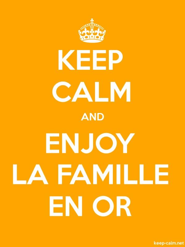KEEP CALM AND ENJOY LA FAMILLE EN OR - white/orange - Default (600x800)